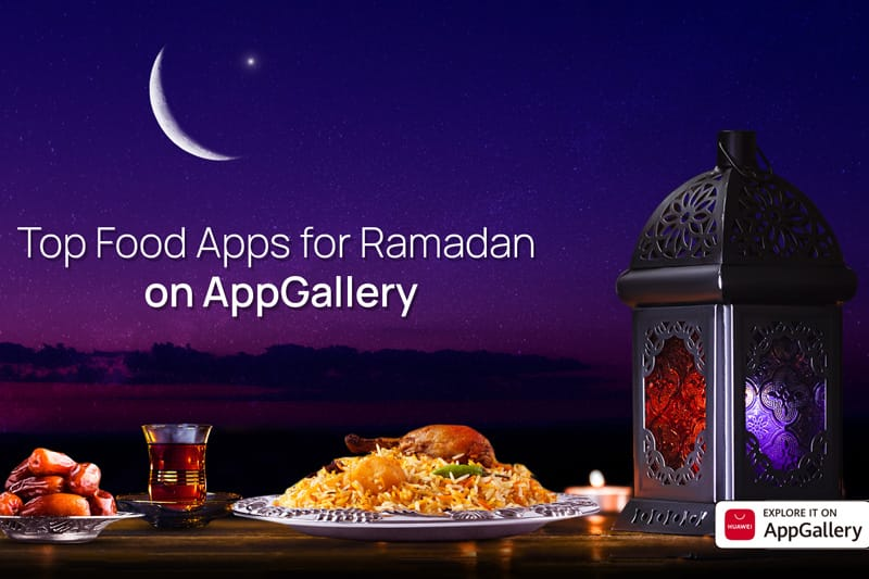 Make Ramadan extra special with these top-rated cooking and food delivery apps on AppGallery